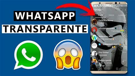 tutorial whatsapp transparente whatsapp transparente android gratis 2017 youtube