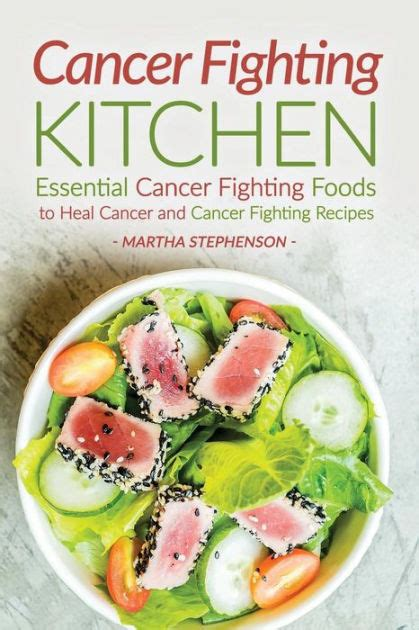 the cancer fighting kitchen cancer fighting kitchen essential cancer fighting foods to heal cancer and cancer fighting
