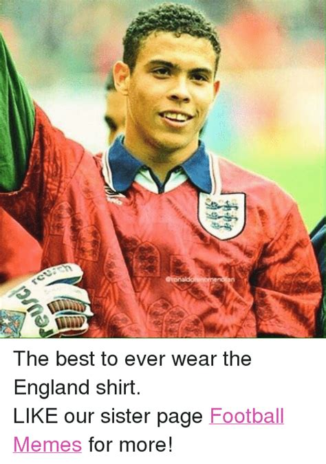 England Memes - reina the best to ever wear the england shirt like our