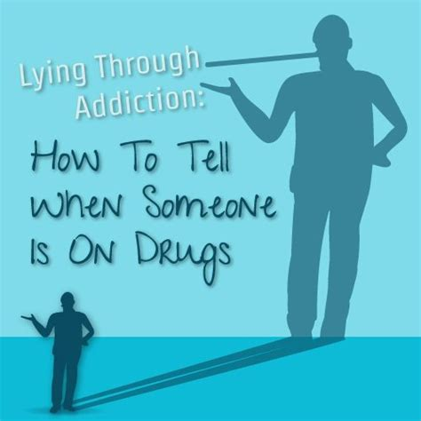 How To Help Someone Detox From Drugs by Lying Through Addiction How To Tell When Someone Is On Drugs
