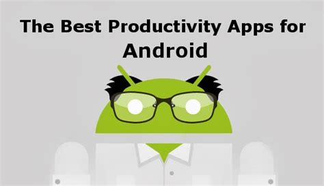 productivity apps for android best productivity apps for android in 2013 goandroid