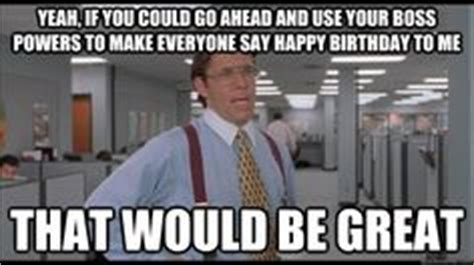 Office Space Birthday Meme - 1000 images about office space quotes on pinterest
