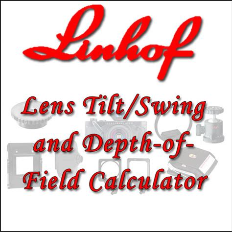 swing and tilt lens linhof lens tilt swing and depth of field calculator