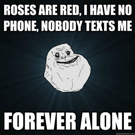 No Phone Meme - roses are red i have no phone nobody texts me forever
