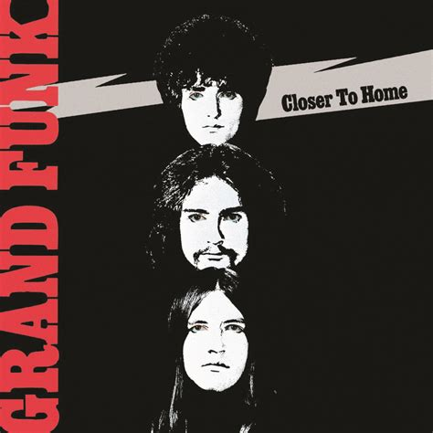 Grand Funk Railroad Closer To Home by Grand Funk Railroad Closer To Home In High Resolution