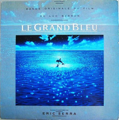 eric serra grand bleu eric serra le grand bleu bande originale du film