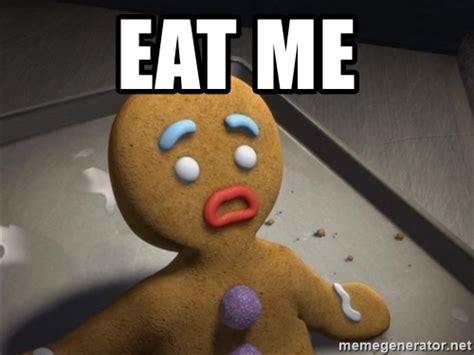 Eat Me Meme - eat me gingerbread man shrek meme generator