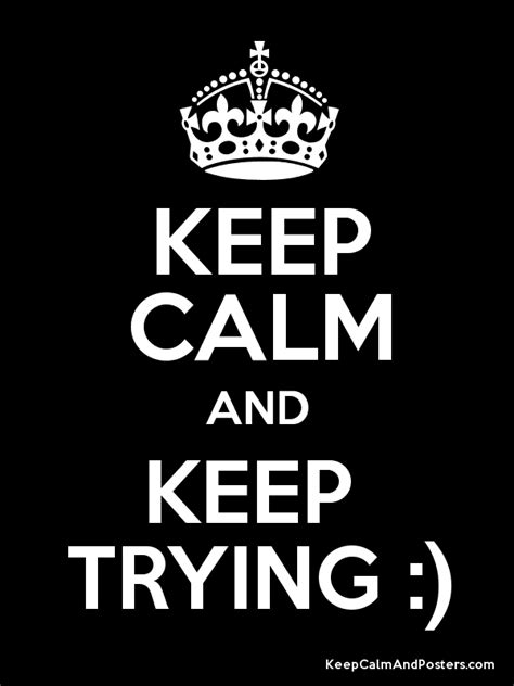 Keep Trying keep calm and keep trying keep calm and posters