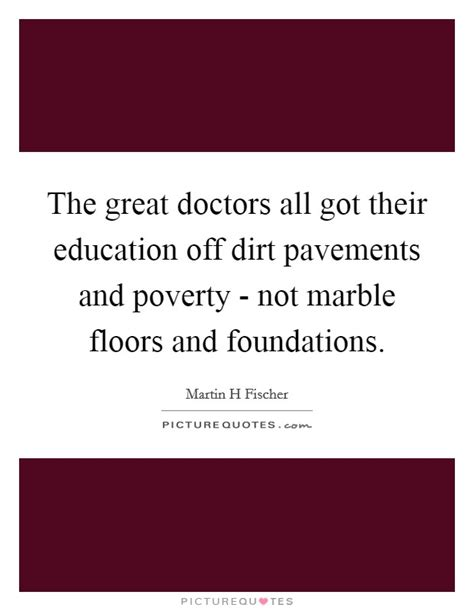 The great doctors all got their education off dirt