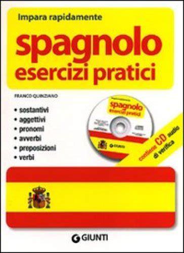 esercizi spagnolo con tutte spagnolo esercizi pratici con cd audio franco quinziano libro mondadori store