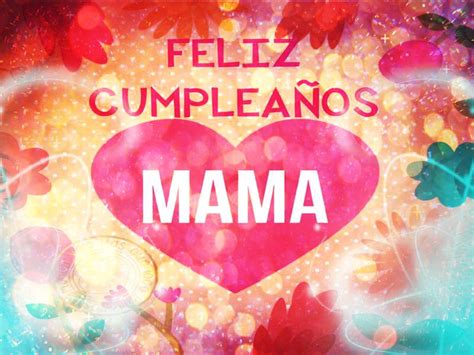 imagenes hermosas de feliz cumpleaños mama mensajes y frases de cumplea 241 os para una mam 225