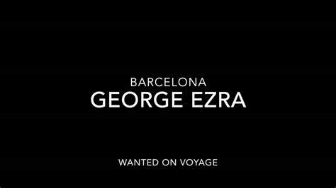 barcelona mp3 george ezra barcelona mp3 12 17 mb music paradise pro