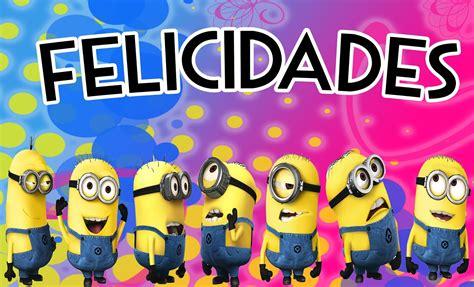 imagenes de los minions que digan feliz cumpleaños felicidades forito estamos en el top m 250 sica inolvidable