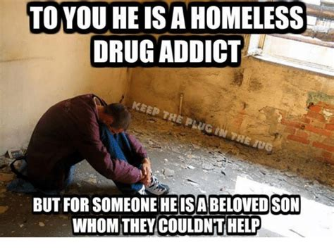 Heroin Addict Meme - toyou heisa homeless drug addict but for someone he is a