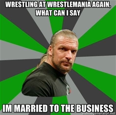 Triple H Memes - the wrestling legends forum the reason i cant stand triple h