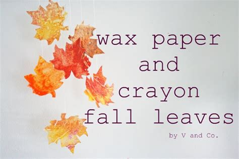 How To Make Wax Paper Leaves - v and co how to wax paper and crayon fall leaves