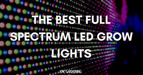 led grow lights 2017 the best spectrum led grow lights updated 2017
