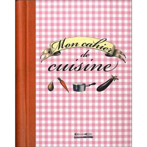 cahier de cuisine vierge mon cahier de cuisine reli 233 collectif achat livre