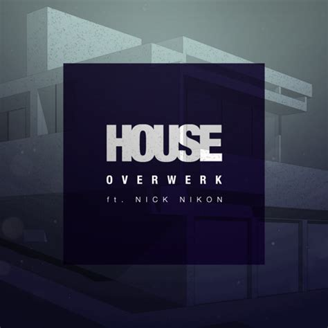 Overwerk House Ft Nick Nikon By Overwerk Free Listening On Soundcloud
