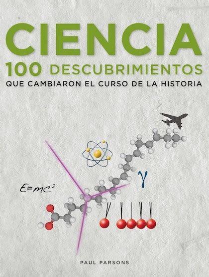 libro cambiaron la historia las ciencia 100 cien descubrimientos que cambiaron el curso de la historia parsons paul
