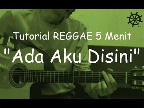 tutorial belajar gitar reggae download 5 menit belajar reggae ada aku disini dhyo haw