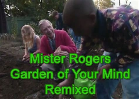 Mr Rogers Garden Of Your Mind by Mister Rogers Neighborhood Song Remixed Made Hip New