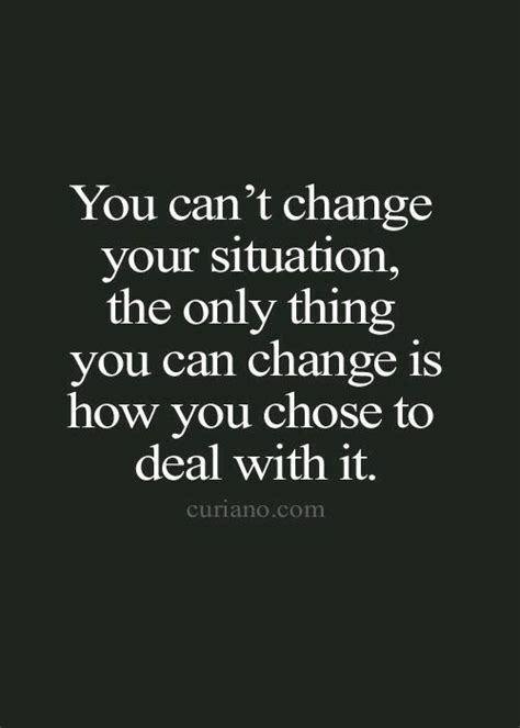 7 Ways To Cope When You Cant Get Along With Someone by You Can T Change Your Situation You Can Only Change