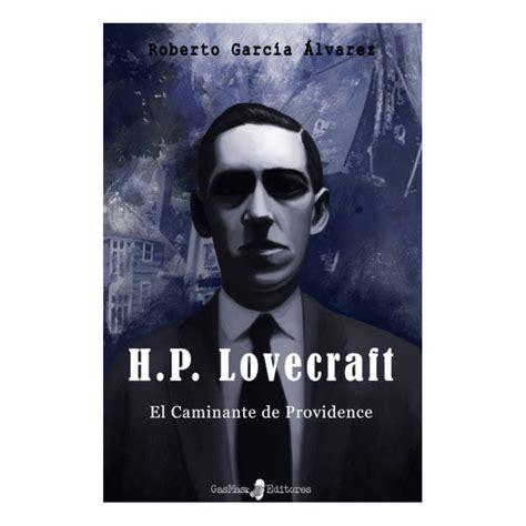 libro noire providence h p lovecraft el caminante de providence de roberto garc 237 a 193 lvarez