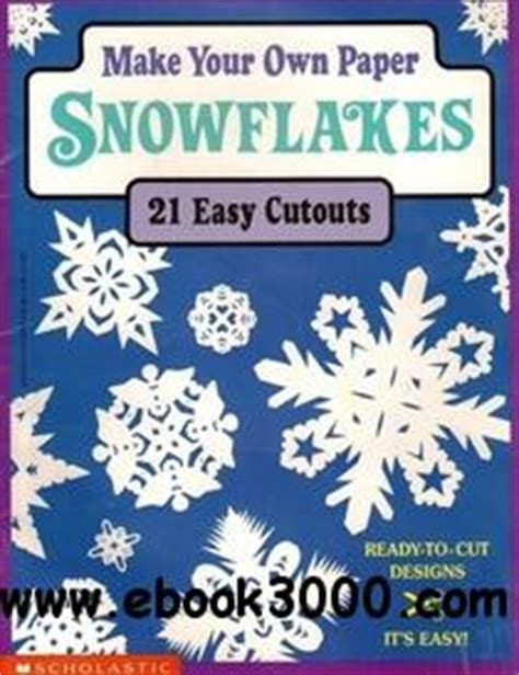 Make Your Own Paper Snowflake - make your own paper snowflakes free ebooks