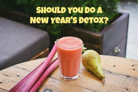 How To Detox After New Year by Should You Do A New Year S Detox You Be Fit