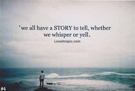 biography story meaning we all have a story to tell life quotes quotes quote life