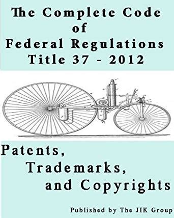 code of federal regulations title 37 patents trademarks and copyrights revised as of july 1 2017 books the complete code of federal regulations title 37