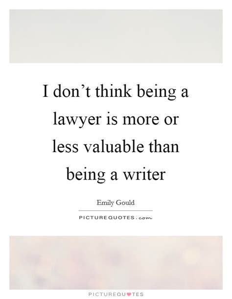 I Thought Attorneys And Lawyers Were The Same 1 Guess I Was Wrong 1 1 by I Don T Think Being A Lawyer Is More Or Less Valuable Than
