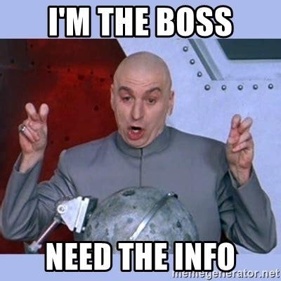 Meme Info - i m the boss need the info dr evil meme meme generator