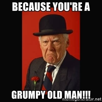 Grumpy Man Meme - because you re a grumpy old man grumpy old man meme generator