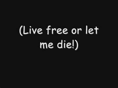 let me live testo let me live free or let me die di skillet significato