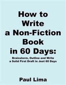 How To Write A Nonfiction Essay by How To Write A Non Fiction Book In 60 Days Brainstorm Outline And Write A Solid Draft In