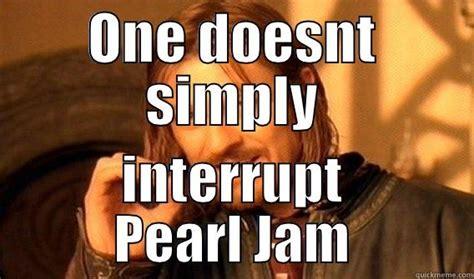 pearl jam quickmeme