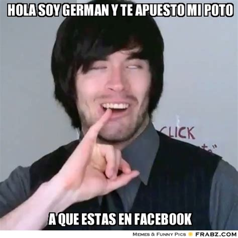 Meme De Hola - hola soy german y te apuesto mi poto wenagerman meme