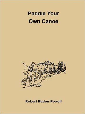 Pdf Paddle Your Own Canoe Liquor by Paddle Your Own Canoe Robert Baden Powell Pdf