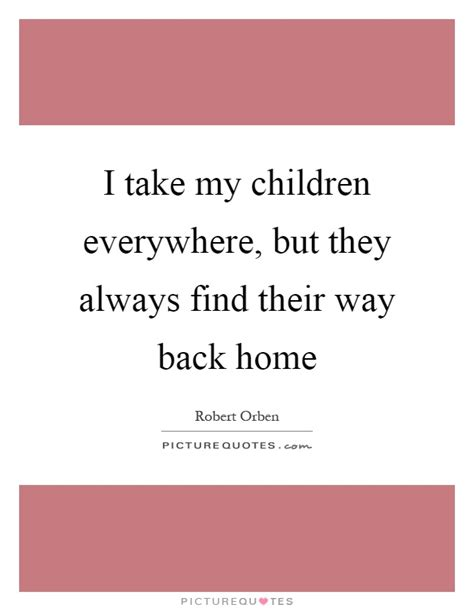 Quot On My Way Home Way Back Home Quotes Sayings Way Back Home Picture Quotes