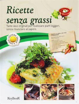 cucinare senza grassi ricette ricette senza grassi autori vari