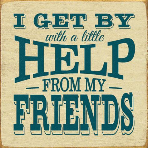 gets by a i get by with a help from my friends quotesvalley