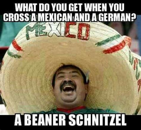 Funny Memes About Mexicans - beanerschnitzel random cool funny shit i like pinterest