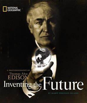 thomas edison national geographic 1426314760 inventing the future a photobiography of thomas alva edison marf 233 ferguson delano
