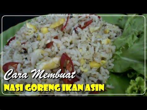 cara membuat nasi uduk ala chef juna cara membuat nasi goreng spesial ikan asin resep masakan