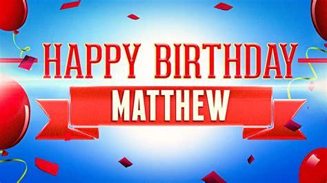 happy birthday matt happy birthday matthew youtube