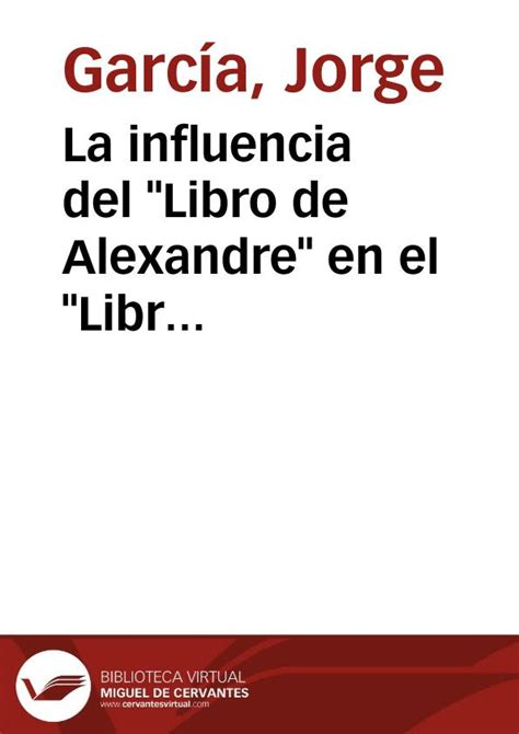 libro la influencia silenciosa la influencia del quot libro de alexandre quot en el quot libro de buen amor quot jorge garc 237 a biblioteca