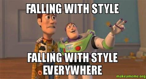 Falling Meme - falling with style falling with style everywhere buzz