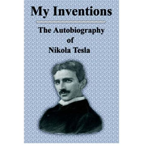 my inventions rediscovered books the autobiography of my inventions nikola tesla 9781599869940